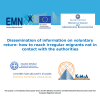 Grizis, V., Tsinisizelis, M., Fouskas, T., Karatrantos, T. & Mine, F. (2015) Dissemination of Information on Voluntary Return: How to Reach Irregular Migrants not in Contact with the Authorities. EMN Focused Study 2015. Athens: Center for Security Studies/Hellenic Ministry of Interior/European Migration Network/European Commission