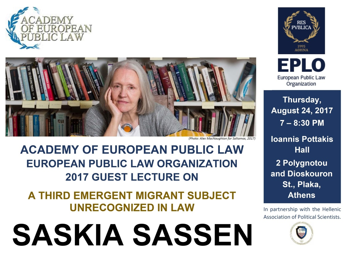 "SASKIA SASSEN LECTURES ON: ""A THIRD EMERGENT MIGRANT SUBJECT UNRECOGNIZED IN LAW"", AUG. 24, 2017, 7:00-8:30PM, EPLO PREMISES, I. POTTAKIS HALL, 2 POLYGNOTOU AND DIOSKOURON ST., PLAKA, ATHENS"